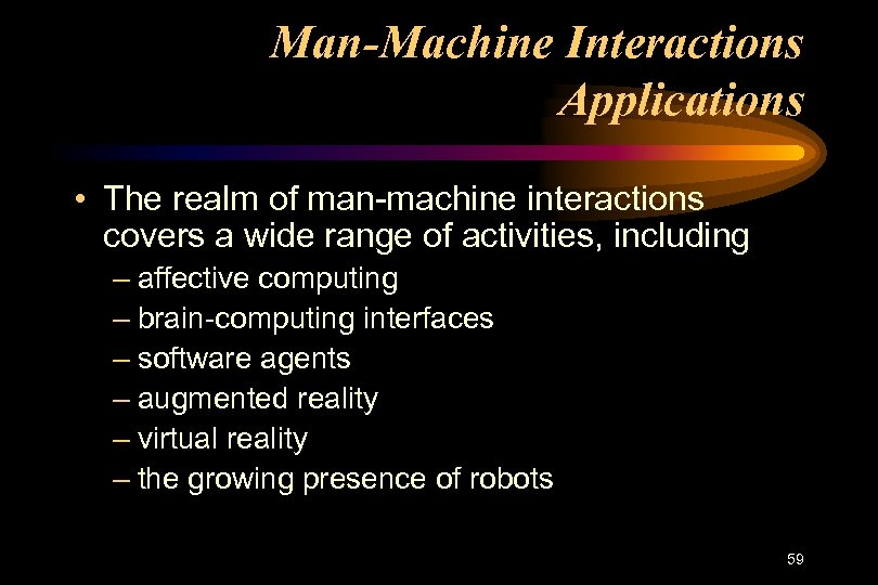 Man-Machine Interactions Applications • The realm of man-machine interactions covers a wide range of
