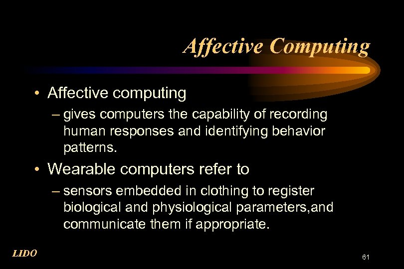 Affective Computing • Affective computing – gives computers the capability of recording human responses