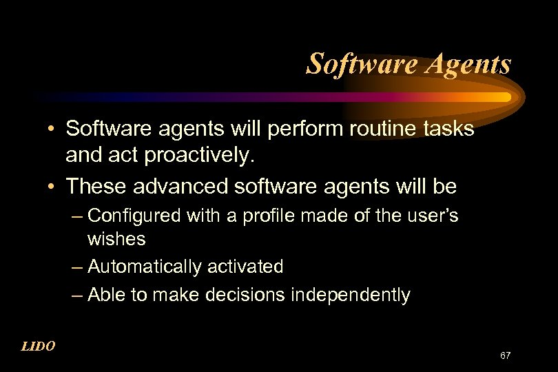 Software Agents • Software agents will perform routine tasks and act proactively. • These