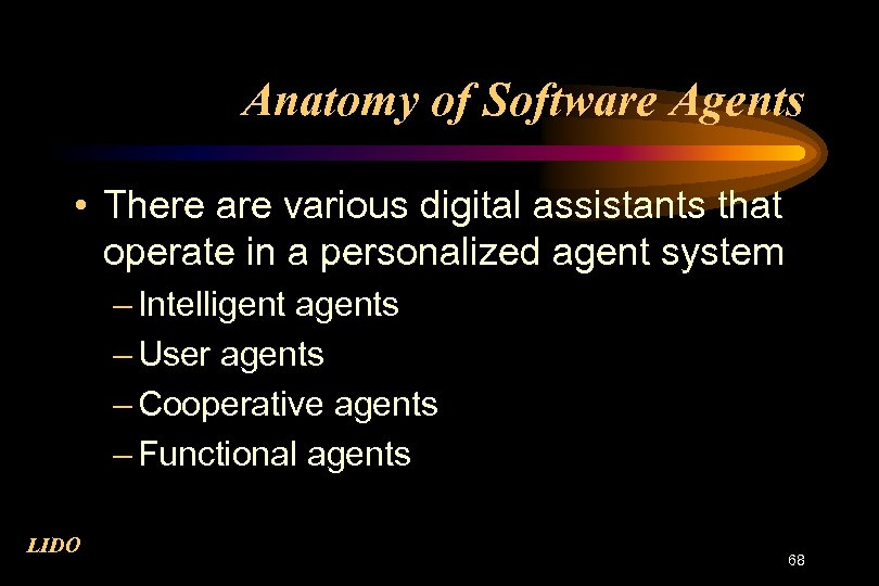 Anatomy of Software Agents • There are various digital assistants that operate in a