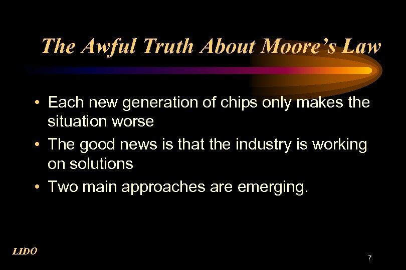 The Awful Truth About Moore's Law • Each new generation of chips only makes