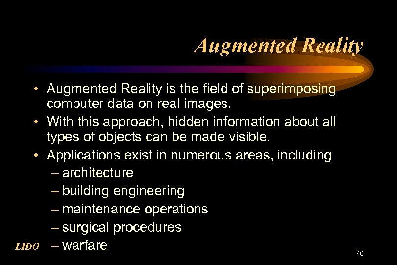 Augmented Reality • Augmented Reality is the field of superimposing computer data on real
