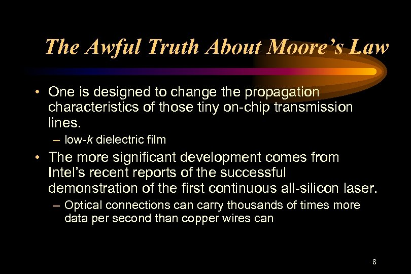 The Awful Truth About Moore's Law • One is designed to change the propagation