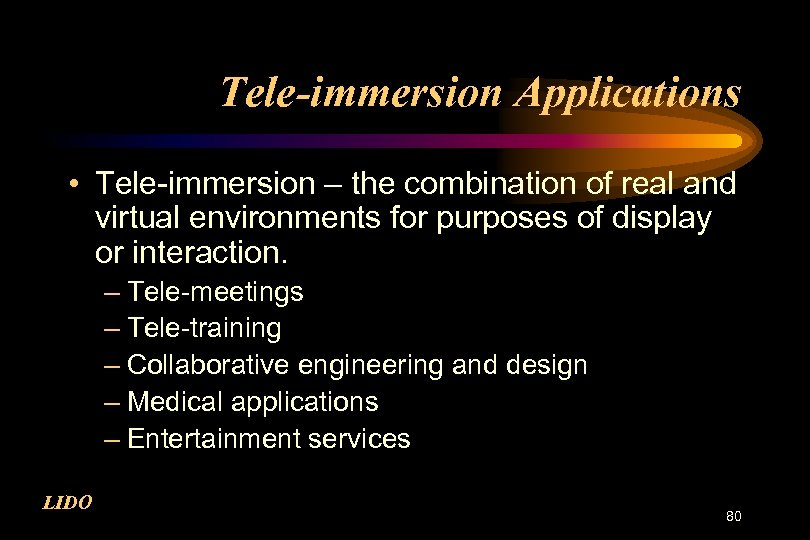 Tele-immersion Applications • Tele-immersion – the combination of real and virtual environments for purposes