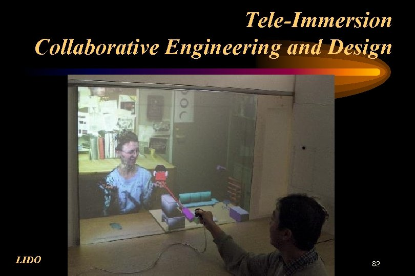 Tele-Immersion Collaborative Engineering and Design LIDO 82