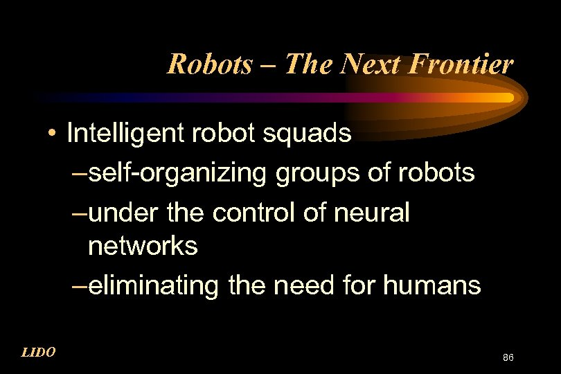 Robots – The Next Frontier • Intelligent robot squads –self-organizing groups of robots –under
