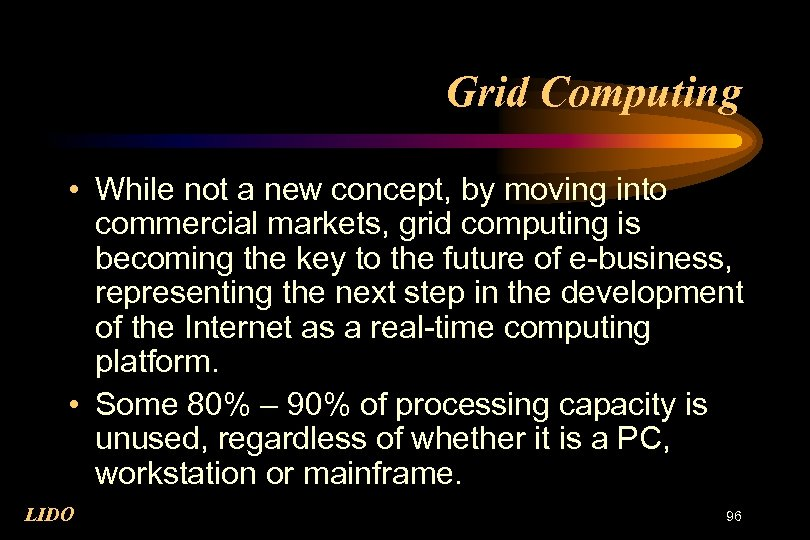 Grid Computing • While not a new concept, by moving into commercial markets, grid