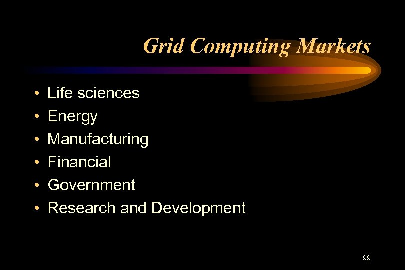 Grid Computing Markets • • • Life sciences Energy Manufacturing Financial Government Research and
