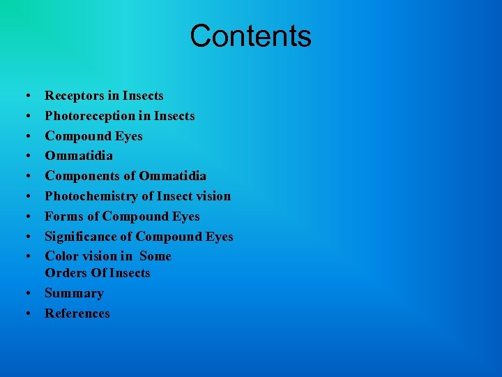 Contents • • • Receptors in Insects Photoreception in Insects Compound Eyes Ommatidia Components