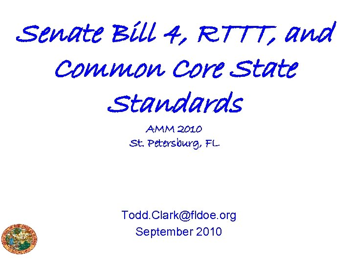 Senate Bill 4, RTTT, and Common Core State Standards AMM 2010 St. Petersburg, FL