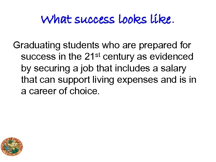What success looks like. Graduating students who are prepared for success in the 21