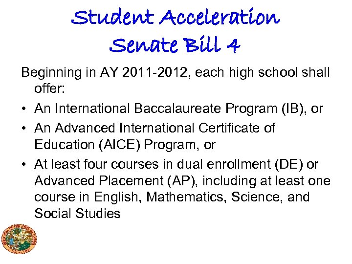 Student Acceleration Senate Bill 4 Beginning in AY 2011 -2012, each high school shall