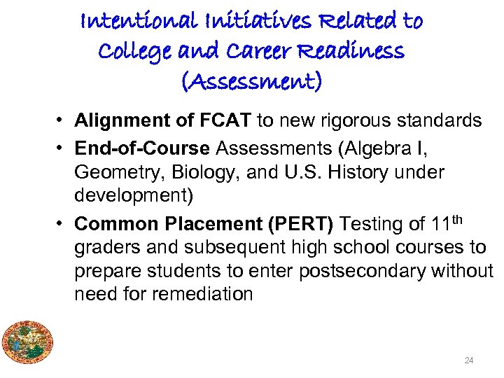 Intentional Initiatives Related to College and Career Readiness (Assessment) • Alignment of FCAT to