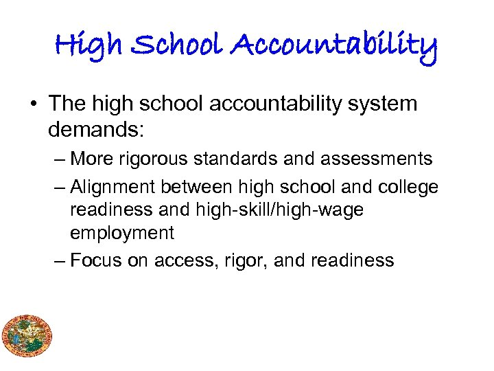 High School Accountability • The high school accountability system demands: – More rigorous standards