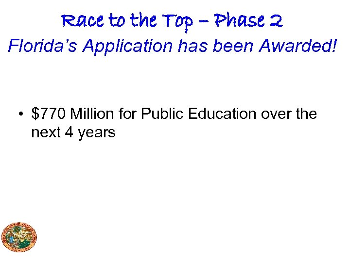 Race to the Top – Phase 2 Florida's Application has been Awarded! • $770