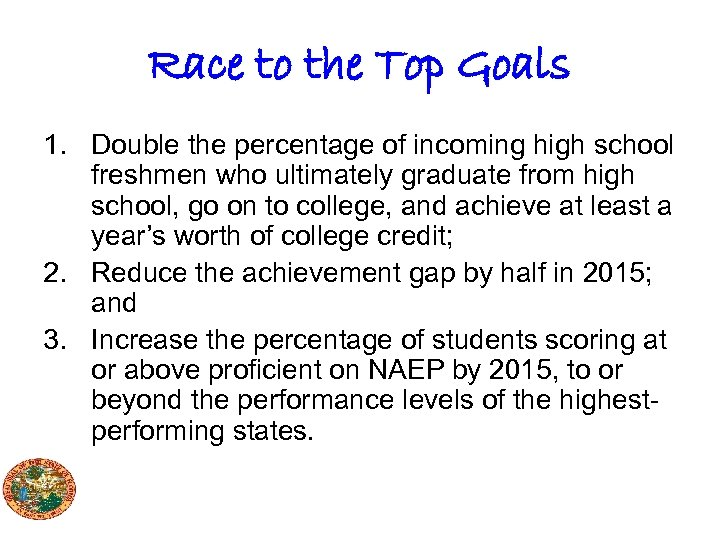 Race to the Top Goals 1. Double the percentage of incoming high school freshmen