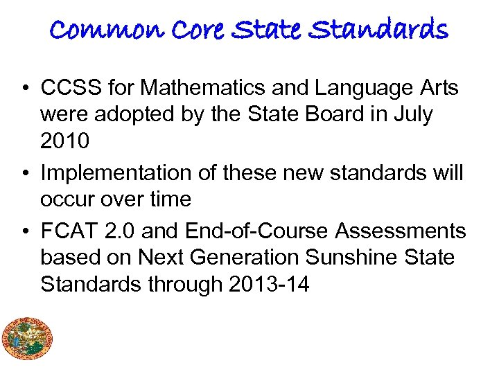 Common Core State Standards • CCSS for Mathematics and Language Arts were adopted by