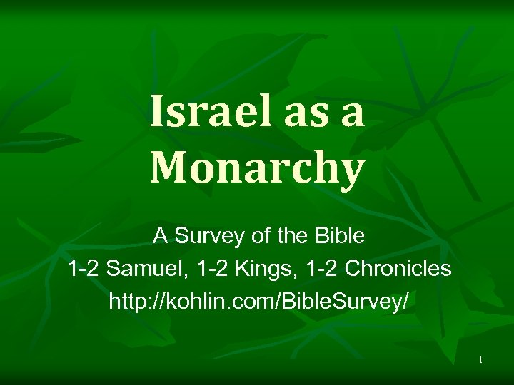 Israel as a Monarchy A Survey of the Bible 1 -2 Samuel, 1 -2