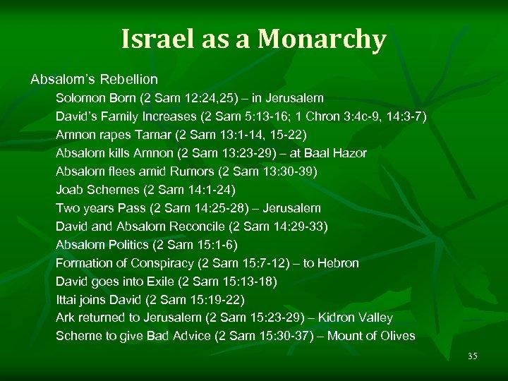 Israel as a Monarchy Absalom's Rebellion Solomon Born (2 Sam 12: 24, 25) –