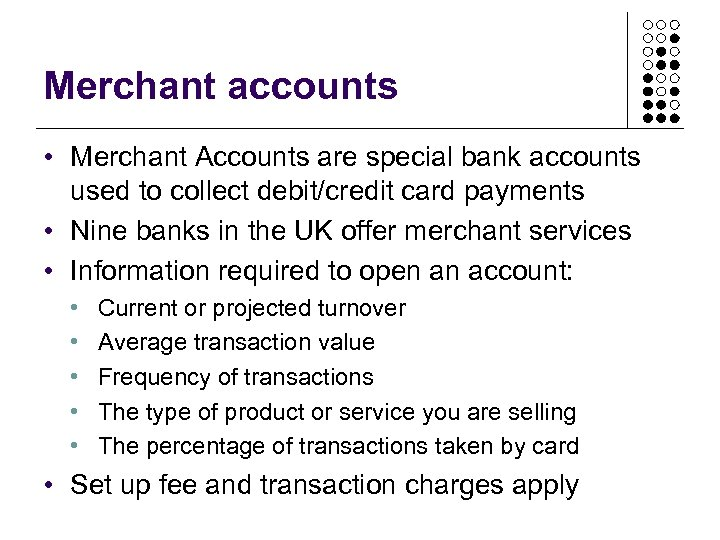Merchant accounts • Merchant Accounts are special bank accounts used to collect debit/credit card