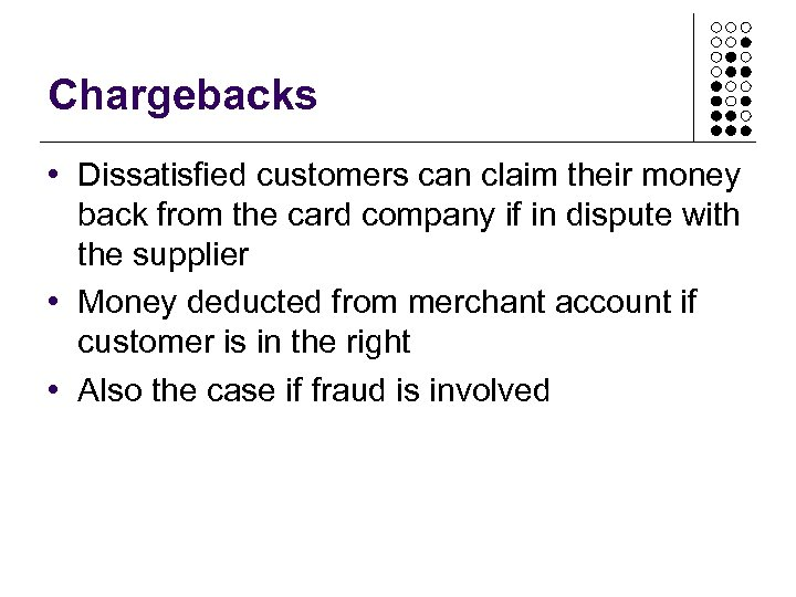 Chargebacks • Dissatisfied customers can claim their money back from the card company if