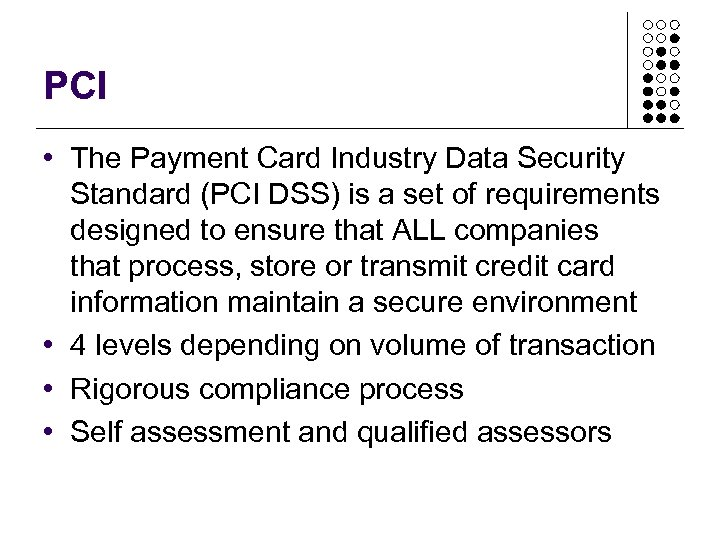PCI • The Payment Card Industry Data Security Standard (PCI DSS) is a set
