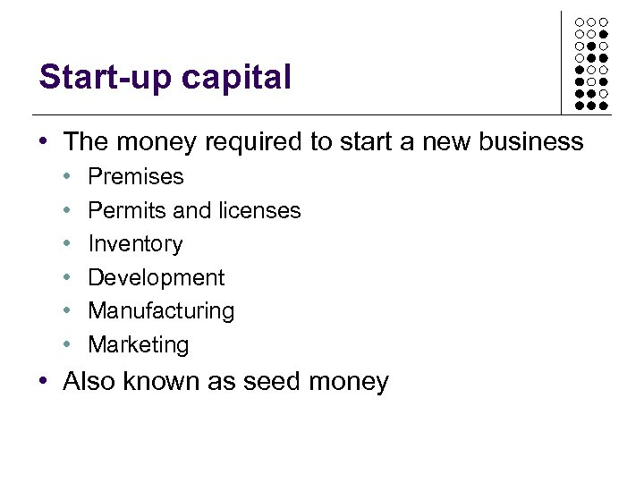 Start-up capital • The money required to start a new business • • •