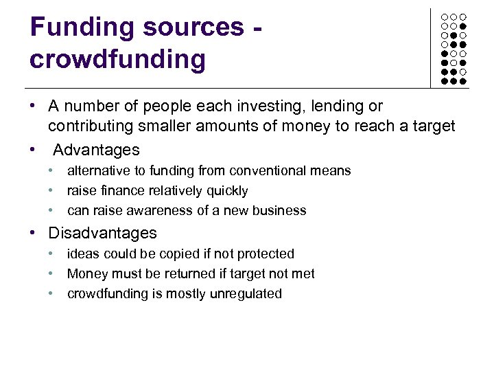Funding sources crowdfunding • A number of people each investing, lending or contributing smaller