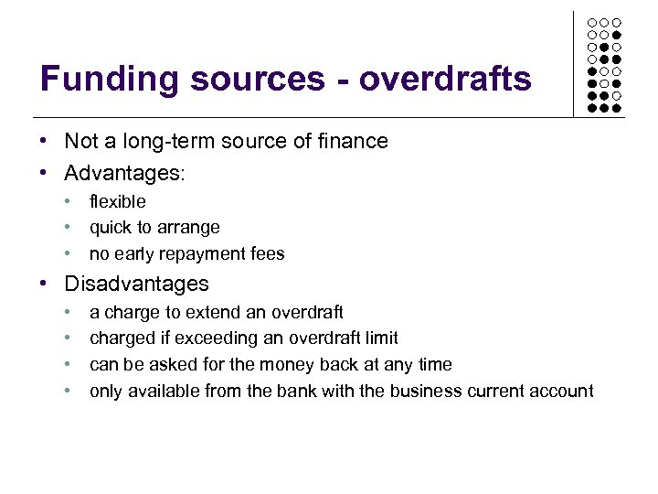 Funding sources - overdrafts • Not a long-term source of finance • Advantages: •