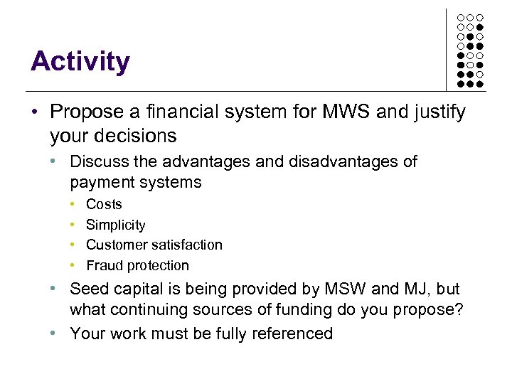 Activity • Propose a financial system for MWS and justify your decisions • Discuss