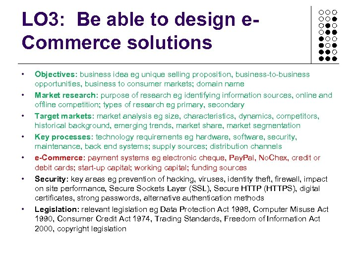 LO 3: Be able to design e. Commerce solutions • • Objectives: business idea