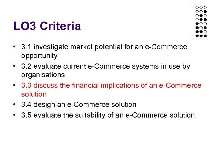 LO 3 Criteria • 3. 1 investigate market potential for an e-Commerce opportunity •