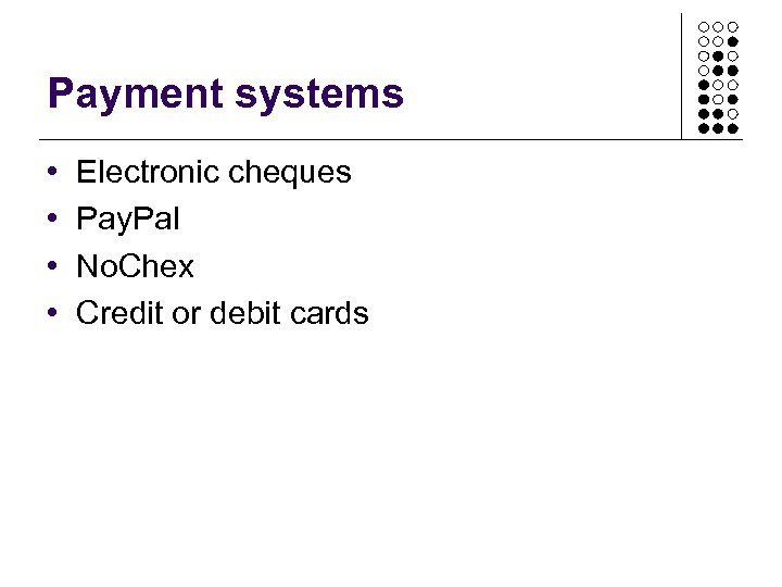 Payment systems • • Electronic cheques Pay. Pal No. Chex Credit or debit cards