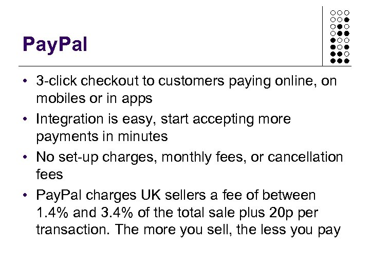 Pay. Pal • 3 -click checkout to customers paying online, on mobiles or in