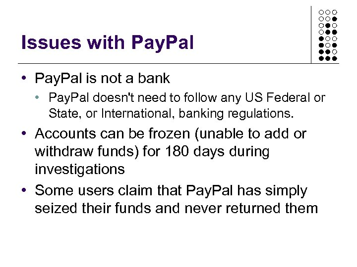 Issues with Pay. Pal • Pay. Pal is not a bank • Pay. Pal