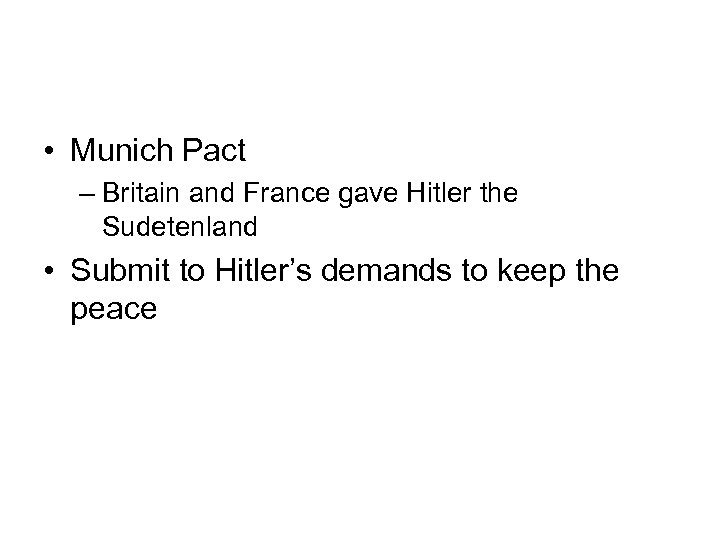 • Munich Pact – Britain and France gave Hitler the Sudetenland • Submit