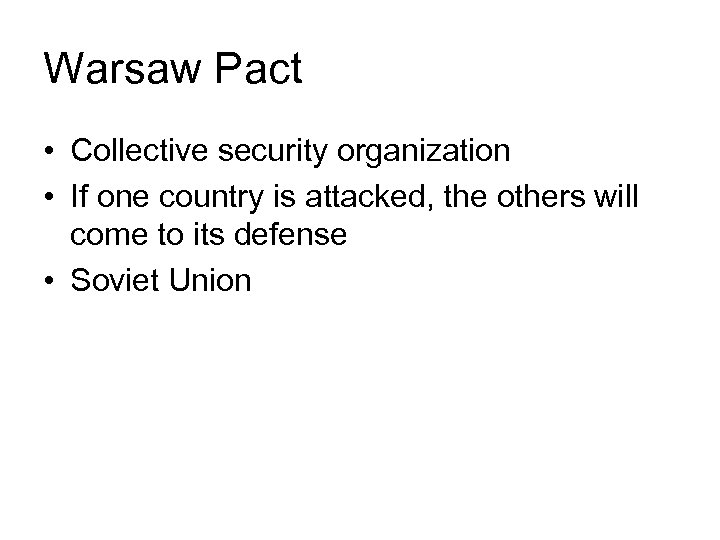 Warsaw Pact • Collective security organization • If one country is attacked, the others
