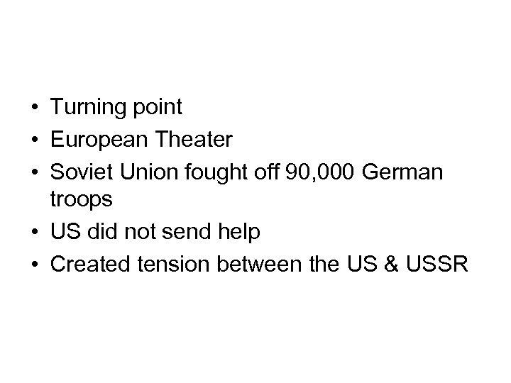 • Turning point • European Theater • Soviet Union fought off 90, 000
