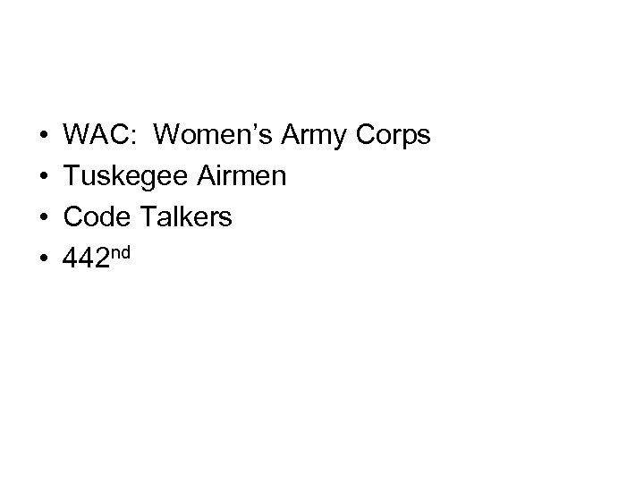 • • WAC: Women's Army Corps Tuskegee Airmen Code Talkers 442 nd