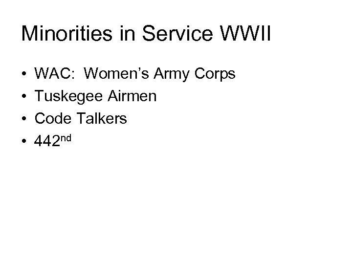 Minorities in Service WWII • • WAC: Women's Army Corps Tuskegee Airmen Code Talkers