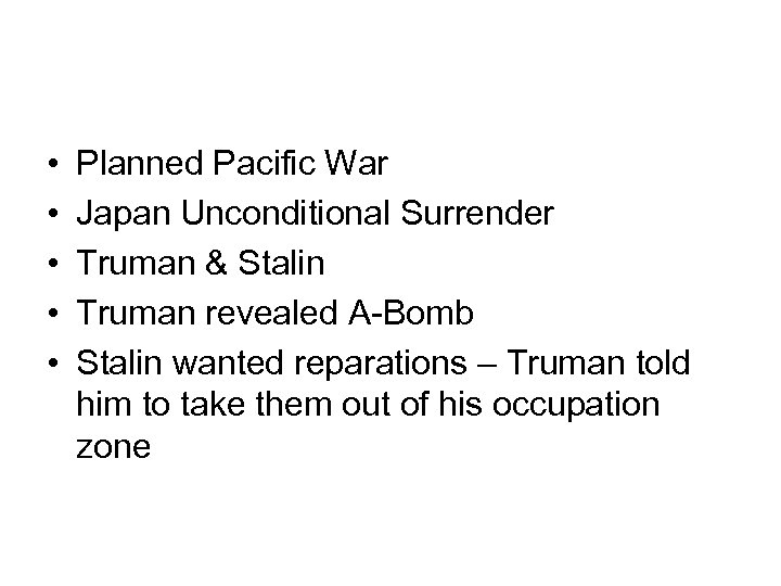 • • • Planned Pacific War Japan Unconditional Surrender Truman & Stalin Truman