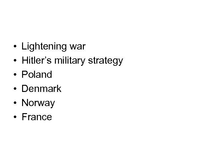 • • • Lightening war Hitler's military strategy Poland Denmark Norway France