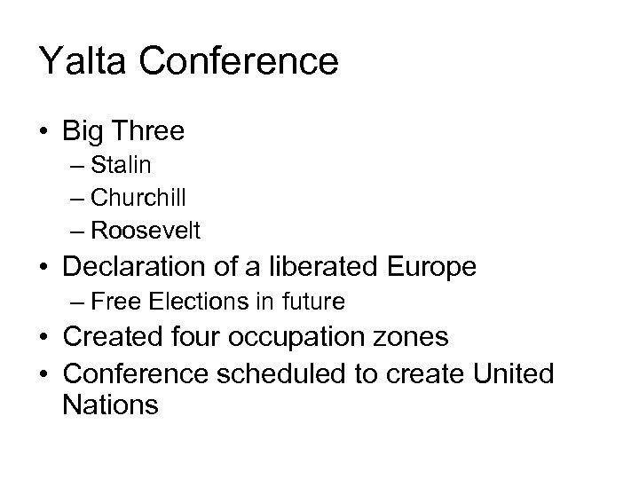Yalta Conference • Big Three – Stalin – Churchill – Roosevelt • Declaration of