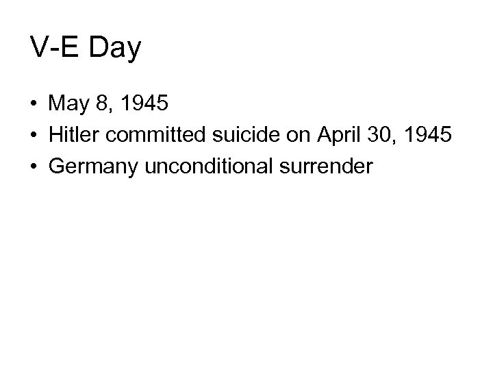 V-E Day • May 8, 1945 • Hitler committed suicide on April 30, 1945