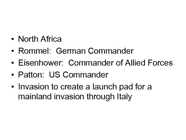 • • • North Africa Rommel: German Commander Eisenhower: Commander of Allied Forces