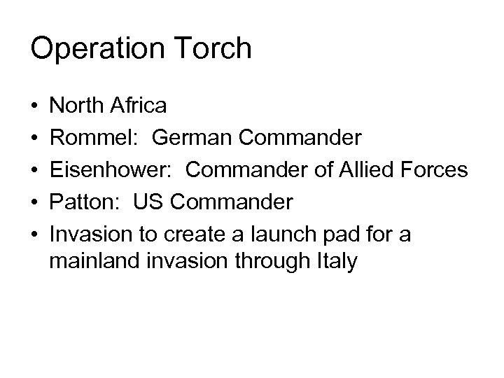 Operation Torch • • • North Africa Rommel: German Commander Eisenhower: Commander of Allied