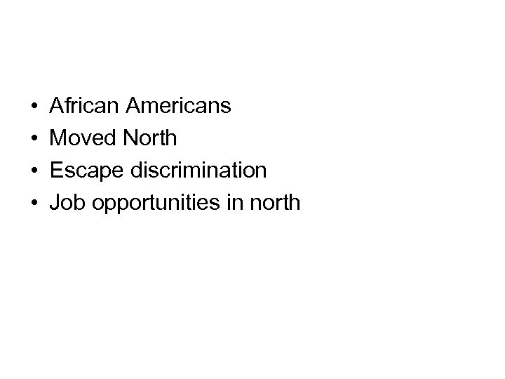 • • African Americans Moved North Escape discrimination Job opportunities in north