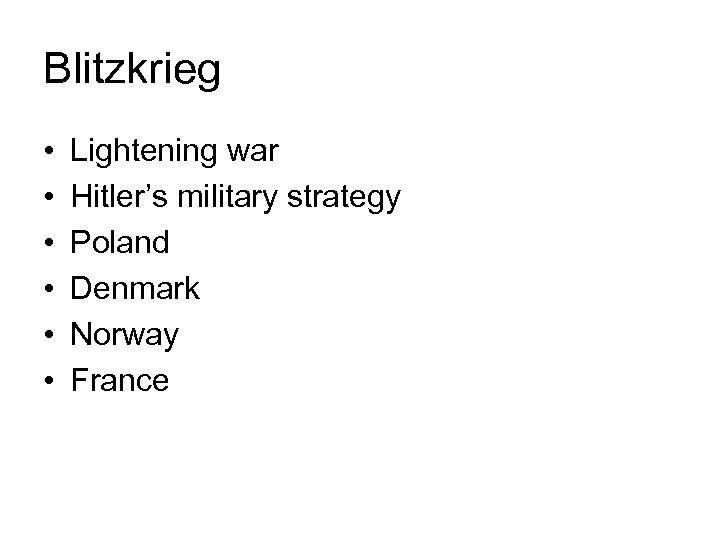 Blitzkrieg • • • Lightening war Hitler's military strategy Poland Denmark Norway France