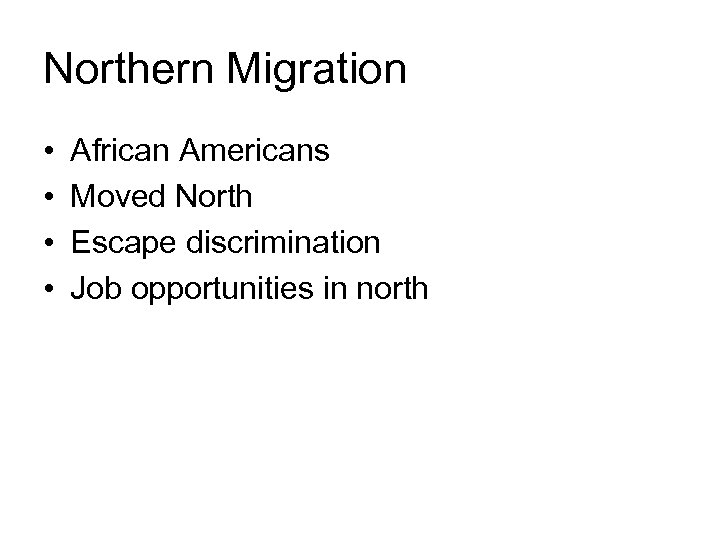 Northern Migration • • African Americans Moved North Escape discrimination Job opportunities in north