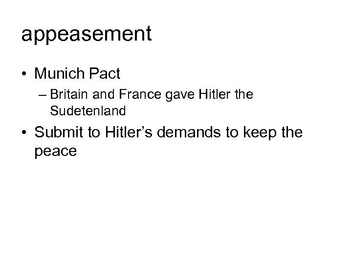 appeasement • Munich Pact – Britain and France gave Hitler the Sudetenland • Submit